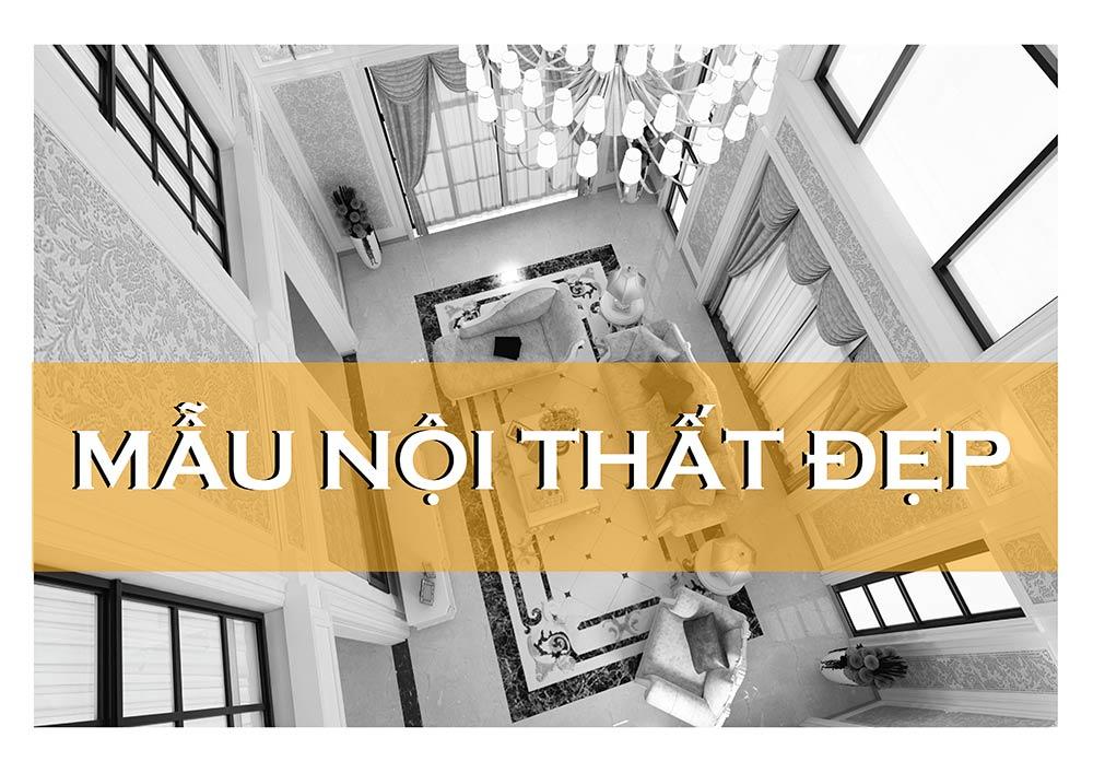mau noi that dep Mẫu thiết kế nội thất nhà phố, biệt thự, công trình khác [catalogue 2020]
